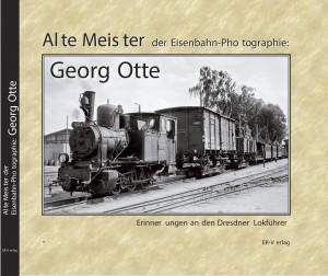 Alte Meister der Eisenbahn-Photographie: Georg Otte