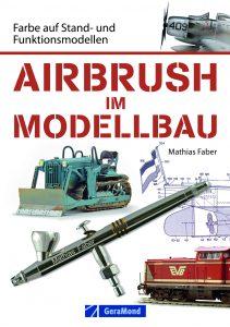 Airbrush im Modellbau – Farbe auf Stand- und Funktionsmodelle