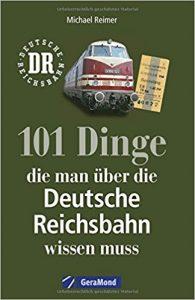 101 Dinge die man über die Deutsche Reichsbahn wissen muss
