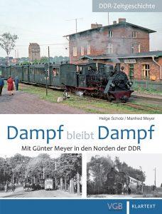 Dampf bleibt Dampf – Mit Günter Meyer in den Norden der DDR