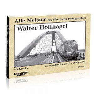 Walter Hollnagel – Alte Meister der Eisenbahn-Photographie