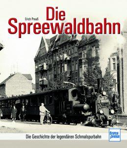 Die Spreewaldbahn – Die Geschichte der legendären Schmalspurbahn