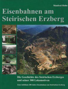 Eisenbahnen am Steirischen Erzberg – Die Geschichte des Steirischen Erzberges und seiner 300 Lokomotiven