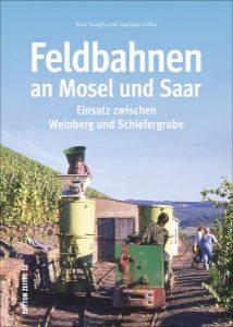 Feldbahnen an Mosel und Saar – Einsatz zwischen Weinberg und Schieferbruch