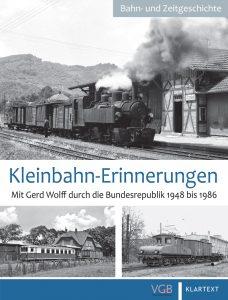 Kleinbahn-Erinnerungen – Mit Gerd Wolff durch die Bundesrepublik 1948 bis 1986