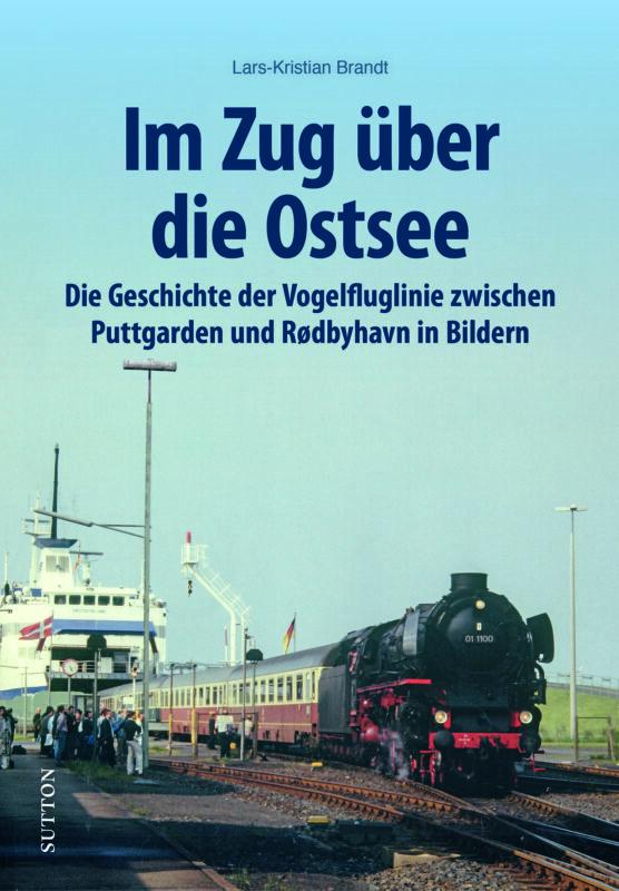 Im Zug über die Ostsee – Die Geschichte der Vogelfluglinie zwischen Puttgarden und Rodbyhaven in Bildern