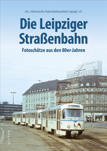 Die Leipziger Straßenbahn – Fotoschätze aus den 80er Jahren